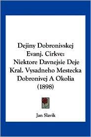 Dejiny Dobronivskej Evanj. Cirkve: Niektore Davnejsie Deje Kral. Vysadneho Mestecka Dobronivej a Okolia (1898) - Jan Slavik