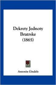 Dekrety Jednoty Bratrske (1865) - Antonin Gindely