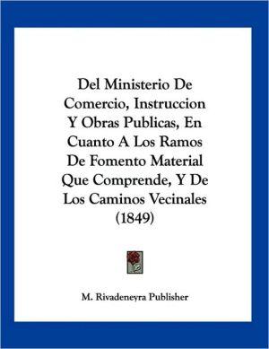 del Ministerio de Comercio, Instruccion y Obras Publicas, En Cuanto a Los Ramos de Fomento Material Que Comprende, y de Los Caminos Vecinales (1849)