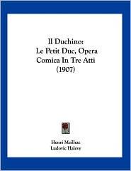 Il Duchino: Le Petit Duc, Opera Comica in Tre Atti (1907) - Henri Meilhac, Ludovic Halevy, Carlo Lecocq (Translator)