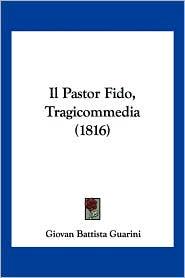 Il Pastor Fido, Tragicommedia (1816) - Giovanni Battista Guarini