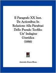 Il Paragrafo XX Inst. de Actionibus in Relazione Alla Parafrasi Dello Pseudo Teofilo: Un' Indagine Giuridica (1886) - Antonio Zocco-Rosa