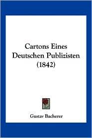 Cartons Eines Deutschen Publizisten (1842) - Gustav Bacherer (Editor)