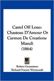 Castel Off Loue - Robert Grosseteste
