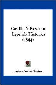 Castilla y Rosario: Leyenda Historica (1844) - Andres Avelino Benitez