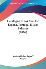 Catalogo de Las Aves de Espana, Portugal E Islas Baleares (1886) - Ventura De Los Reyes y Prosper