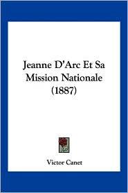 Jeanne D'Arc Et Sa Mission Nationale (1887) - Victor Canet