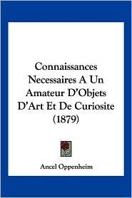 Connaissances Necessaires A Un Amateur D'Objets D'Art Et De Curiosite (1879) - Ancel Oppenheim
