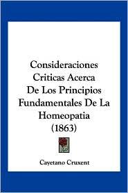 Consideraciones Criticas Acerca de Los Principios Fundamentales de La Homeopatia (1863)