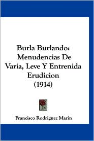 Burla Burlando: Menudencias de Varia, Leve y Entrenida Erudicion (1914) - Francisco Rodriguez Marin