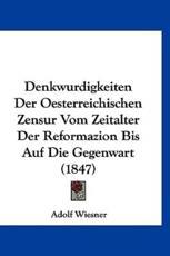 Denkwurdigkeiten Der Oesterreichischen Zensur Vom Zeitalter Der Reformazion Bis Auf Die Gegenwart (1847) - Adolf Wiesner