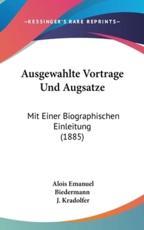 Ausgewahlte Vortrage Und Augsatze - Alois Emanuel Biedermann