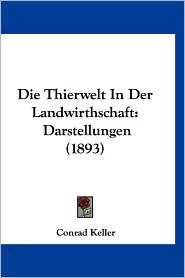 Die Thierwelt in Der Landwirthschaft: Darstellungen (1893) - Conrad Keller