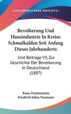 Bevolkerung Und Hausindustrie in Kreise Schmalkalden Seit Anfang Dieses Jahrhunderts - Kuno Frankenstein