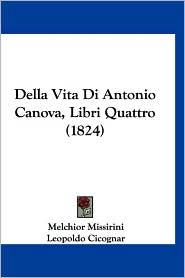 Della Vita Di Antonio Canova, Libri Quattro (1824)