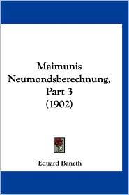 Maimunis Neumondsberechnung, Part 3 (1902) - Eduard Baneth