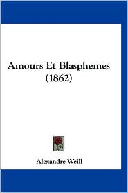 Amours Et Blasphemes (1862) - Alexandre Weill