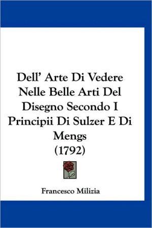 Dell' Arte Di Vedere Nelle Belle Arti del Disegno Secondo I Principii Di Sulzer E Di Mengs (1792)