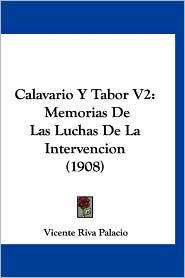 Calavario y Tabor V2: Memorias de Las Luchas de La Intervencion (1908) - Vicente Riva Palacio