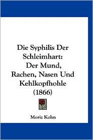 Die Syphilis Der Schleimhart - Moriz Kohn