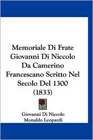 Memoriale Di Frate Giovanni Di Niccolo Da Camerino Francescano Scritto Nel Secolo Del 1300 (1833) - Giovanni Di Niccolo, Monaldo Leopardi