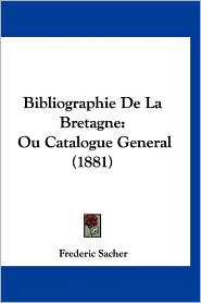 Bibliographie de La Bretagne: Ou Catalogue General (1881)