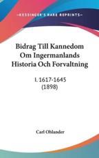Bidrag Till Kannedom Om Ingermanlands Historia Och Forvaltning - Carl Ohlander