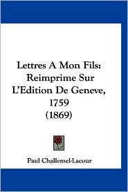Lettres A Mon Fils - Paul Challemel-Lacour