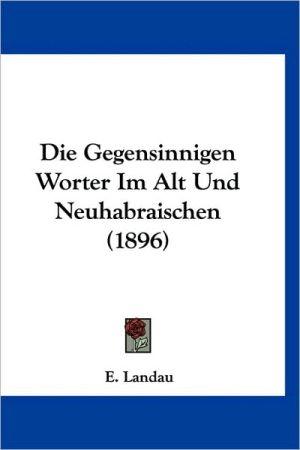 Die Gegensinnigen Worter Im Alt Und Neuhabraischen (1896)