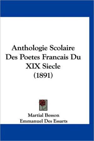 Anthologie Scolaire Des Poetes Francais Du Xix Siecle (1891) - Martial Besson, Emmanuel Des Essarts (Introduction)