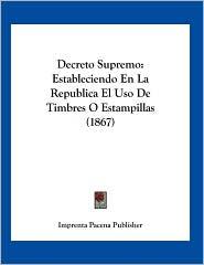 Decreto Supremo: Estableciendo En La Republica El Uso De Timbres O Estampillas (1867) - Imprenta Pacena Publisher