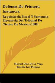 Defensa De Primera Instancia: Requisitoria Fiscal Y Sentencia Ejecutoria Del Tribunal De Ciruito De Mexico (1889) - Manuel Diaz De La Vega, Jose De Las Piedras
