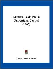 Discurso Leido En La Universidad Central (1865) - Tomas Andres Y Andres
