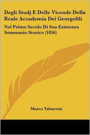 Degli Studj E Delle Vicende Della Reale Accademia Dei Georgofili: Nel Primo Secolo Di Sua Esistenza Sommario Storico (1856) - Marco Tabarrini