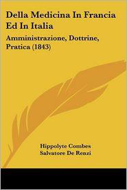 Della Medicina In Francia Ed In Italia: Amministrazione, Dottrine, Pratica (1843) - Hippolyte Combes, Salvatore De Renzi (Introduction)