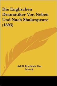 Die Englischen Dramatiker Vor, Neben Und Nach Shakespeare (1893) - Adolf Friedrich Von Schack