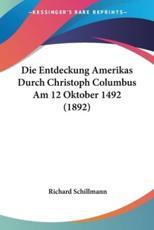 Die Entdeckung Amerikas Durch Christoph Columbus Am 12 Oktober 1492 (1892) - Richard Schillmann