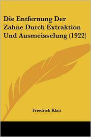 Die Entfernung Der Zahne Durch Extraktion Und Ausmeisselung (1922) - Friedrich Klatt