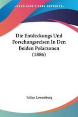 Die Entdeckungs Und Forschungsreisen in Den Beiden Polarzonen (1886) - Julius Lowenberg