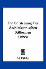 Die Entstehung Der Architektonischen Stilformen (1888) - Adolf Goller