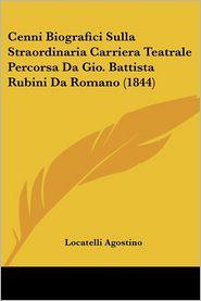 Cenni Biografici Sulla Straordinaria Carriera Teatrale Percorsa Da Gio. Battista Rubini Da Romano (1844) - Locatelli Agostino