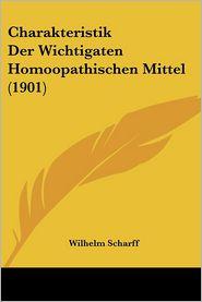 Charakteristik Der Wichtigaten Homoopathischen Mittel (1901) - Wilhelm Scharff (Editor)