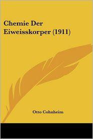 Chemie Der Eiweisskorper (1911) - Otto Cohnheim