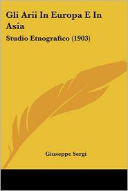 Gli Arii In Europa E In Asia: Studio Etnografico (1903) - Giuseppe Sergi