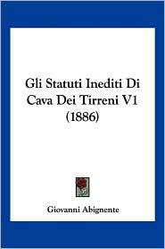 Gli Statuti Inediti Di Cava Dei Tirreni V1 (1886) - Giovanni Abignente