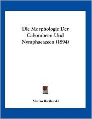 Die Morphologie Der Cabombeen Und Nymphaeaceen (1894) - Marian Raciborski