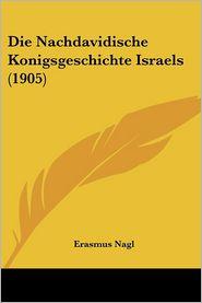 Die Nachdavidische Konigsgeschichte Israels (1905) - Erasmus Nagl