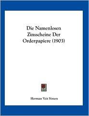 Die Namenlosen Zinsscheine Der Orderpapiere (1903) - Herman Veit Simon