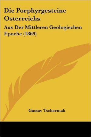 Die Porphyrgesteine Osterreichs: Aus Der Mittleren Geologischen Epoche (1869) - Gustav Tschermak