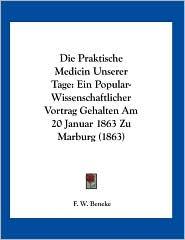 Die Praktische Medicin Unserer Tage: Ein Popular-Wissenschaftlicher Vortrag Gehalten Am 20 Januar 1863 Zu Marburg (1863) - F. W. Beneke